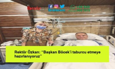 """Rektör Özkan: """"Başkan Böcek'i taburcu etmeye hazırlanıyoruz"""""""