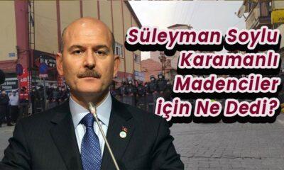 Bakan Soylu Karamanlı madenciler için ne dedi?
