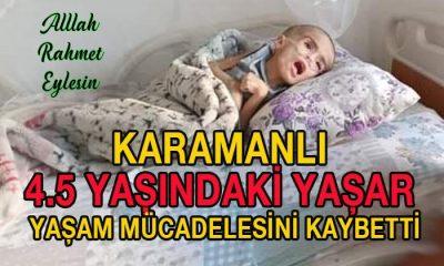 Karamanlı 4,5 yaşındaki Yaşar yaşam mücadelesini kaybetti