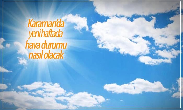 Karaman'da Yeni Hafta Hava Durumu Nasıl Olacak?