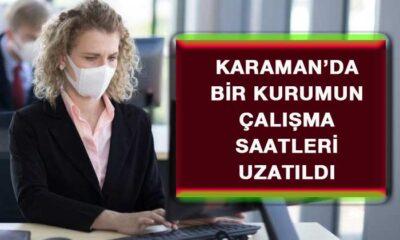 Karaman'da bir kurumun çalışma saatleri uzatıldı