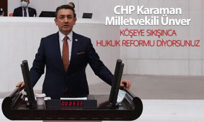 Karaman CHP Milletvekili Ünver: Köşeye Sıkışınca Hukuk Reformu Diyorsunuz