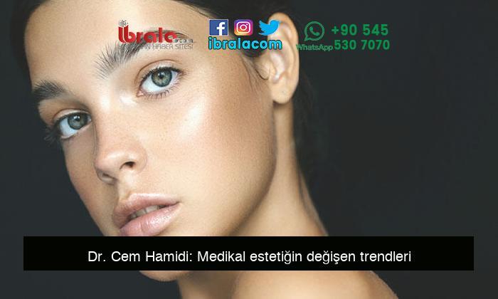 Dr. Cem Hamidi: Medikal estetiğin değişen trendleri