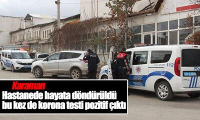 Karaman'da Hastanede Hayata Döndürüldü Bu Kez de Korona Testi Pozitif Çıktı