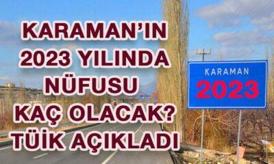 Karaman'ın 2023 yılında nüfusu kaç olacak?