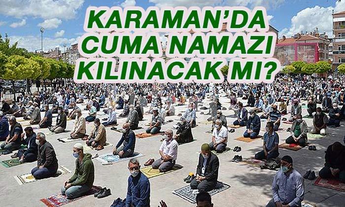 Karaman'da CUMA NAMAZI kılınacak mı?