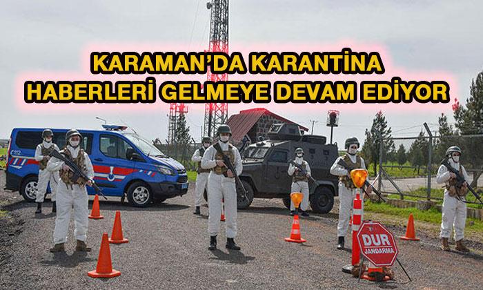 Karaman'da karantina haberleri gelmeye devam ediyor