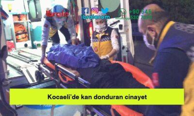 Kocaeli'de kan donduran cinayet