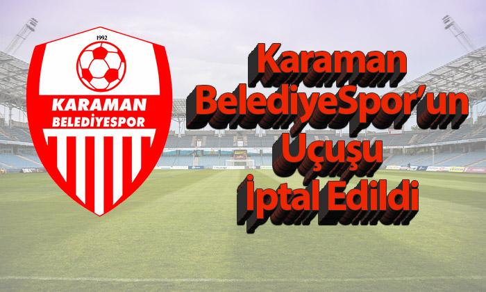 Karaman Belediyespor'un Uçuşu İptal Edildi