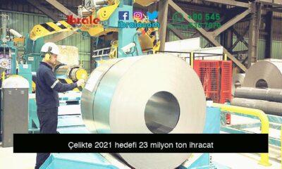 Çelikte 2021 hedefi 23 milyon ton ihracat