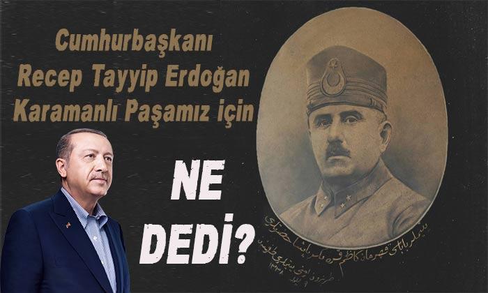 Cumhurbaşkanı Karamanlı Paşamız için ne dedi?