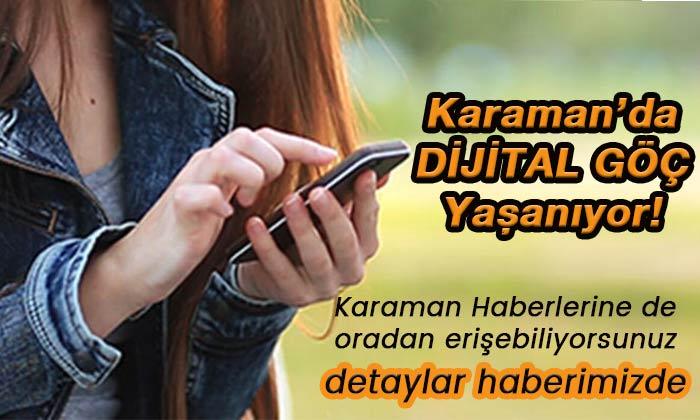 Karaman'da dijital göç yaşanıyor! Karaman haberleri de orada