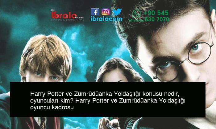 Harry Potter ve Zümrüdüanka Yoldaşlığı konusu nedir, oyuncuları kim? Harry Potter ve Zümrüdüanka Yoldaşlığı oyuncu kadrosu