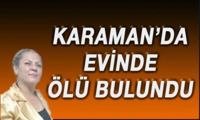 Karaman'da evinde ölü bulundu!