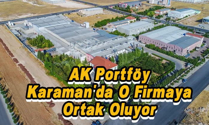 Karaman'da o firmaya AK portföy ortak oluyor