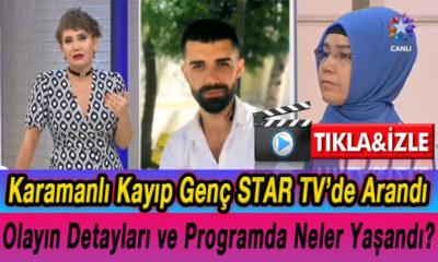 Karamanlı kayıp genç Star tv'de arandı Programda neler yaşandı?