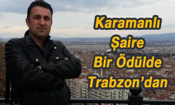 Karamanlı şaire bir ödülde Trabzon'dan