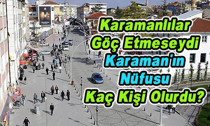 Karamanlılar göç etmeseydi Karaman'ın nüfusu kaç olurdu=