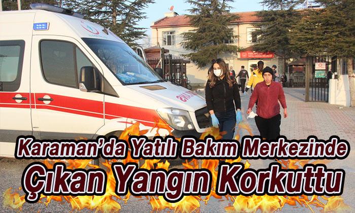 Karaman'da bakım merkezinde yangın!