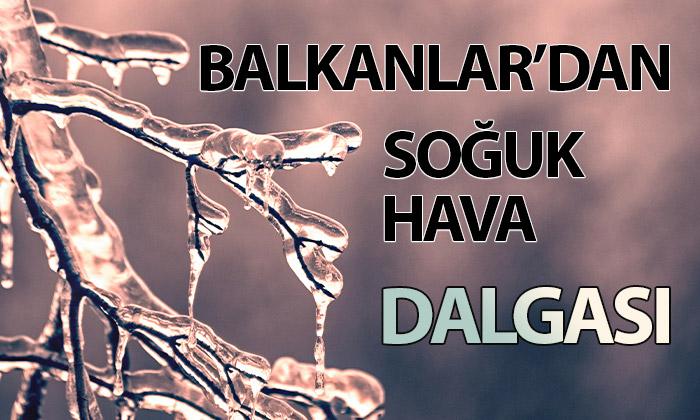 Balkanlar'dan Soğuk Hava Geliyor