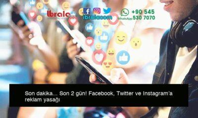 Son dakika… Son 2 gün! Facebook, Twitter ve Instagram'a reklam yasağı
