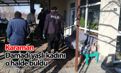Karaman'da Yaşlı Kadını Damadı O Halde Buldu