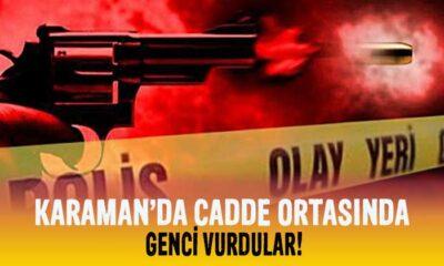 Karaman'da cadde ortasında genci vurdular