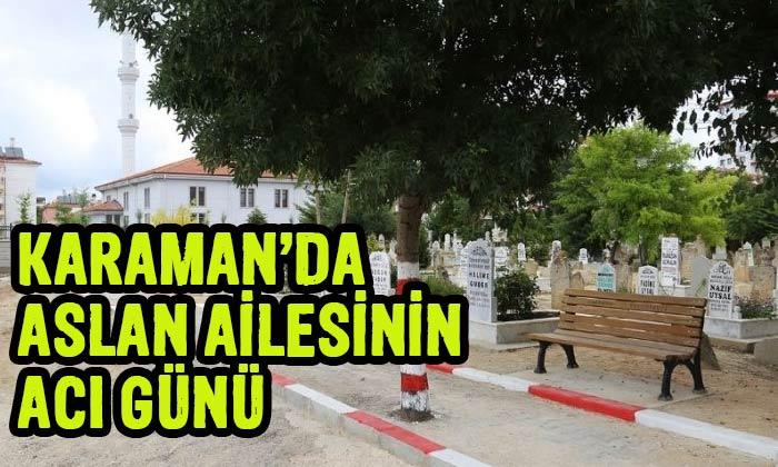 Karaman'da Aslan ailesinin acı günü