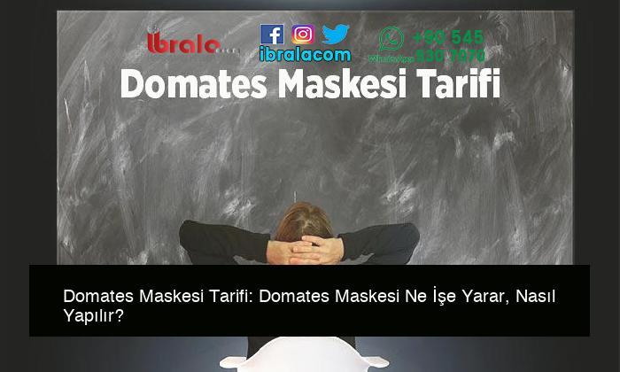 Domates Maskesi Tarifi: Domates Maskesi Ne İşe Yarar, Nasıl Yapılır?