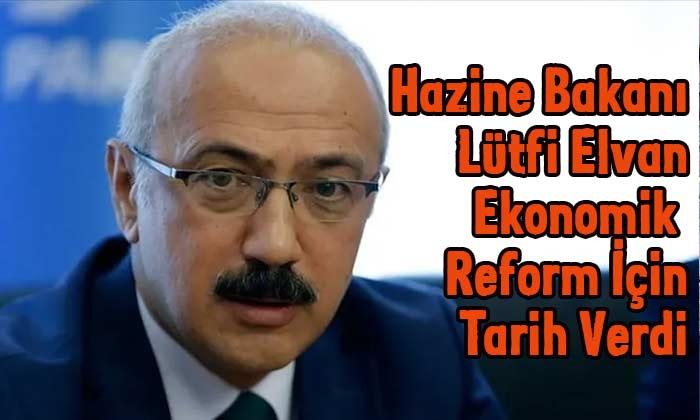Bakan Elvan ekonomik reform için tarih verdi