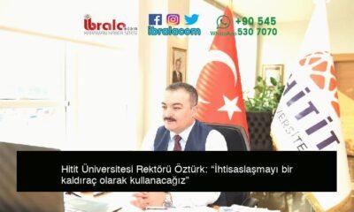 """Hitit Üniversitesi Rektörü Öztürk: """"İhtisaslaşmayı bir kaldıraç olarak kullanacağız"""""""