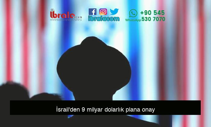 İsrail'den 9 milyar dolarlık plana onay