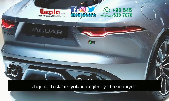 Jaguar, Tesla'nın yolundan gitmeye hazırlanıyor!