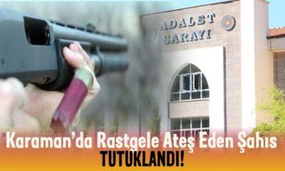 Karaman'da rastgele ateş eden şahıs TUTUKLANDI!