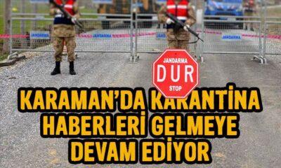 Karaman'da karantina haberleri gelmeye devam ediyor!