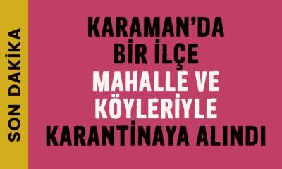 Karaman'ın ilçesi mahalle ve köyleriyle karantinaya alındı!