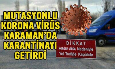 Karaman'da mutasyonlu virüs karantinaya neden oldu!