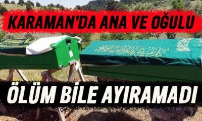Karaman'da ana ve oğlunu ölüm bile ayıramadı