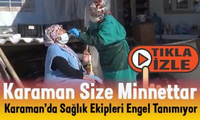 Karaman'da sağlık ekipleri engel tanımıyor