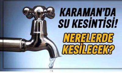 DİKKAT! Karaman'da su kesintisi yaşanacak