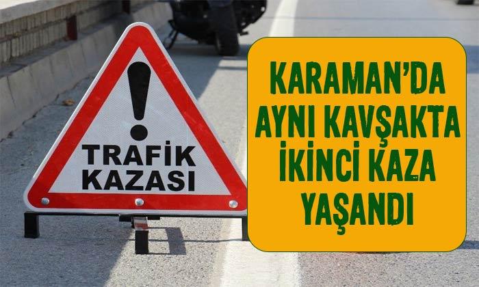 Karaman'da aynı yerde ikinci kaza!