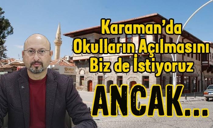 Karaman'da okulların açılmasını istiyoruz! Ancak…
