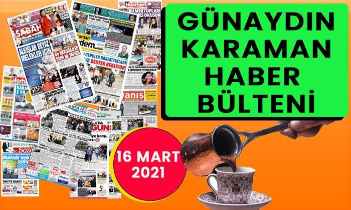 Günaydın Karaman 16 Mart 2021 bülteni