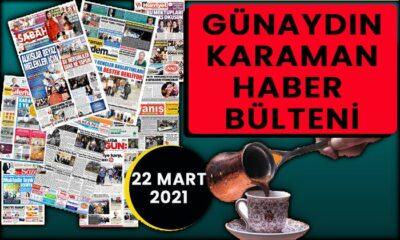 Günaydın Karaman 22 Mart 2021 bülteni