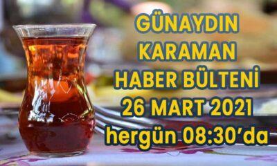 Günaydın Karaman 26 Mart 2021 bülteni