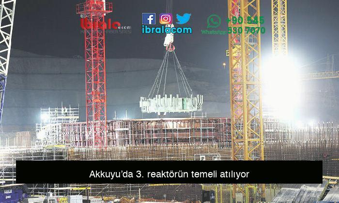 Akkuyu'da 3. reaktörün temeli atılıyor