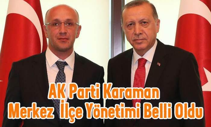 AK Parti Karaman Merkez İlçe Yönetimi belli oldu