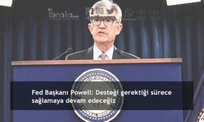 Fed Başkanı Powell: Desteği gerektiği sürece sağlamaya devam edeceğiz