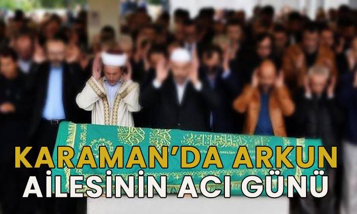 Karaman'da Arkun ailesinin acı günü