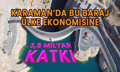 Karaman'da bu baraj ülke ekonomisine 3,5 milyar katkı sağlıyor